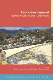 Caribbean Renewal: Tackling Fiscal and Debt Challenges ebook by Charles Amo  Yartey, Therese  Ms. Turner-Jones