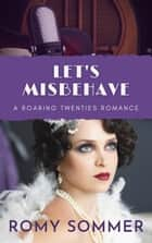 Let's Misbehave - Roaring Twenties Romances, #4 ebook by