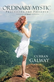 Ordinary Mystic - Practicing the Presence ebook by Curran Galway