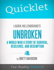 Quicklet on Laura Hillenbrand's Unbroken: A World War II Story of Survival, Resilience, and Redemption: Chapter-By-Chapter Commentary & Summary ebook by Brett  Keith Davidson