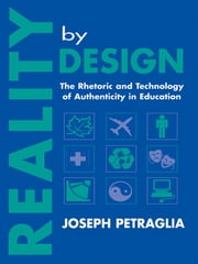 Reality By Design - The Rhetoric and Technology of Authenticity in Education ebook by Joseph Petraglia