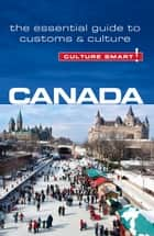 Canada - Culture Smart! - The Essential Guide to Customs & Culture ebook by Diane Lemieux