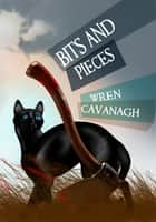 Bits and Pieces ebook by Wren Cavanagh
