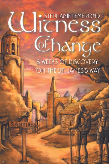 Witness of Change - 8 Weeks of Discovery on the St. James'S Way ebook by Stephanie Lemerond