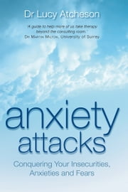 Anxiety Attacks - Conquering Your Insecurities, Anxieties and Fears ebook by Lucy Atcheson