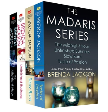 The Madaris Series - Contains The Midnight Hour, Unfinished Business, Slow Burn, Taste of Passion ebook by Brenda Jackson