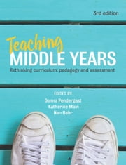 Teaching Middle Years - Rethinking curriculum, pedagogy and assessment ebook by Donna Pendergast, Nan Bahr, Katherine Main
