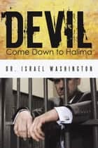 Devil Come Down to Halima ebook by Dr. Israel Washington