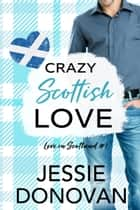 Crazy Scottish Love - A Small Town Romantic Comedy ebook by Jessie Donovan