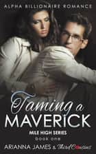 Taming a Maverick (Book 1) Alpha Billionaire Romance ebook by Third Cousins, Arianna James