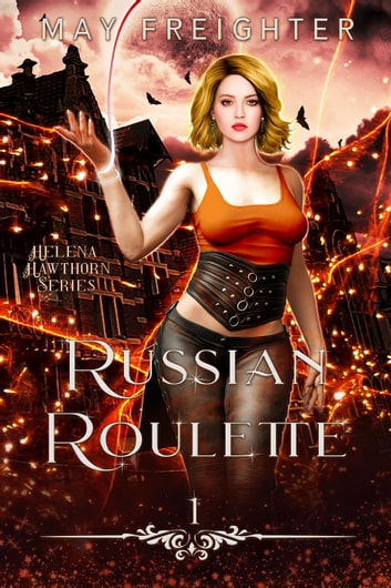 Russian Roulette - Helena Hawthorn Series, #1 ebook by May Freighter