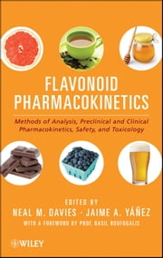 Flavonoid Pharmacokinetics - Methods of Analysis, Preclinical and Clinical Pharmacokinetics, Safety, and Toxicology ebook by Neal M. Davies,Basil Roufogalis,Jaime A. Yáñez
