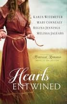 Hearts Entwined - A Historical Romance Novella Collection eBook by Karen Witemeyer, Mary Connealy, Regina Jennings,...