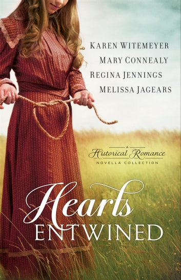 Hearts Entwined - A Historical Romance Novella Collection ebook by Karen Witemeyer,Mary Connealy,Regina Jennings,Melissa Jagears