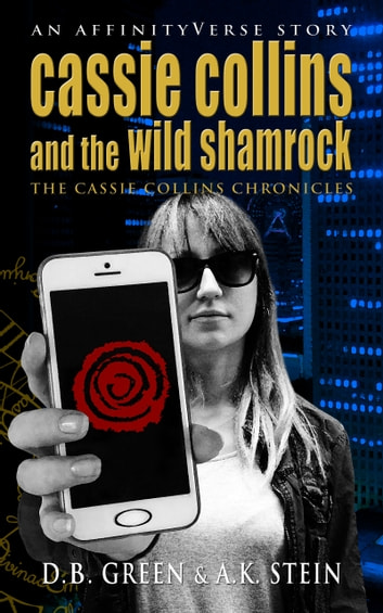 Cassie Collins and the Wild Shamrock - An AffinityVerse Story ebook by D.B. Green,A.K. Stein