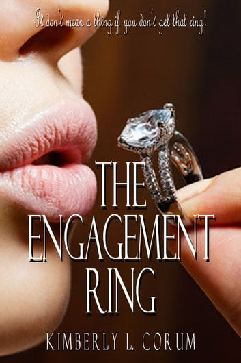 The Engagement Ring - A Contemporary Romance ebook by Kimberly L. Corum