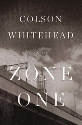 Zone One: A Novel - A Novel ebook by Colson Whitehead