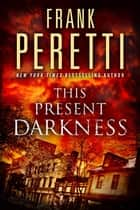 This Present Darkness - A Novel ebook by Frank Peretti