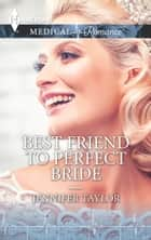 Best Friend to Perfect Bride ebook by Jennifer Taylor