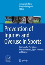 Prevention of Injuries and Overuse in Sports - Directory for Physicians, Physiotherapists, Sport Scientists and Coaches ebook by Hermann O. Mayr,Stefano Zaffagnini