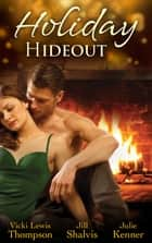 Holiday Hideout: The Thanksgiving Fix / The Christmas Set-Up / The New Year's Deal (Mills & Boon M&B) ebook by Vicki Lewis Thompson, Jill Shalvis, Julie Kenner