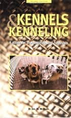 Kennels and Kenneling - A Guide for Hobbyists and Professionals ebook by Joel M. McMains