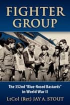 Fighter Group ebook by Lt Col  Jay A. Stout