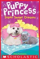 Super Sweet Dreams (Puppy Princess #2) ebook by Patty Furlington