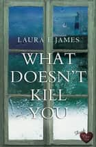 What Doesn't Kill You ebook by Laura E James