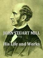 John Stuart Mill; His Life and Works ebook by Herbert Spencer, Henry Fawcett, Frederic Harrison