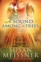 A Sound Among the Trees ebook by Susan Meissner