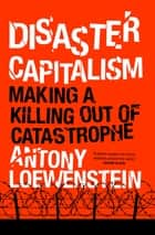 Disaster Capitalism - Making a Killing out of Catastrophe ebook by Antony Loewenstein