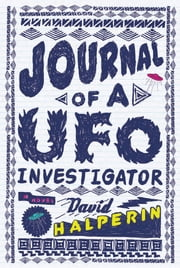Journal of a UFO Investigator - A Novel ebook by David Halperin