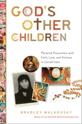 God's Other Children - Personal Encounters with Love, Holiness, and Faith in Sacred India ebook by Bradley Malkovsky