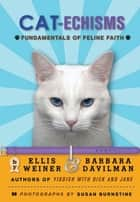 Cat-echisms - Fundamentals of Feline Faith ebook by Ellis Weiner, Barbara Davilman, Susan Burnstine