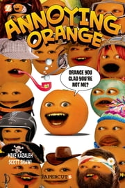Annoying Orange #2: Orange You Glad You're Not Me? ebook by Scott Shaw!,Mike Kazaleh