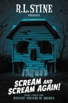Scream and Scream Again! - Spooky Stories from Mystery Writers of America ebook by R.L. Stine, Chris Grabenstein, Heather Graham,...
