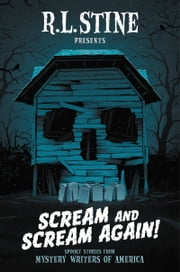 Scream and Scream Again! - A Horror-Mystery Anthology ebook by R.L. Stine, Chris Grabenstein, Heather Graham,...