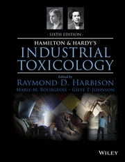 Hamilton and Hardy's Industrial Toxicology ebook by Raymond D. Harbison,Marie M. Bourgeois,Giffe T. Johnson