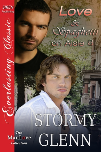 Love & Spaghetti on Aisle Eight ebook by Stormy Glenn