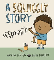 Squiggly Story, A ebook by Andrew Larsen,Mike Lowery