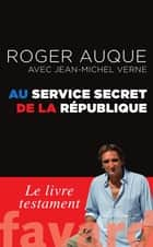 Au service secret de la République ebook by Roger Auque, Jean-Michel Verne
