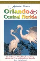 Orlando & Central Florida Adventure Guide ebook by Jim  Tunstall