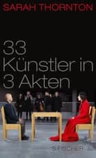 33 Künstler in 3 Akten ebook by Sarah Thornton