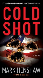 Cold Shot - A Novel ebook by Mark Henshaw