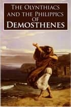 The Olynthiacs and the Philippics of Demosthenes ebook by Demosthenes