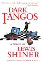 Dark Tangos ebook by Lewis Shiner