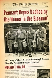 Pennant Hopes Dashed by the Homer in the Gloamin' - The Story of How the 1938 Pittsburgh Pirates Blew the National League Pennant ebook by Ronald T. Waldo