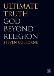 Ultimate Truth - God Beyond Religion ebook by Steven Colborne