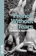 French Without Tears ebook by Terence Rattigan